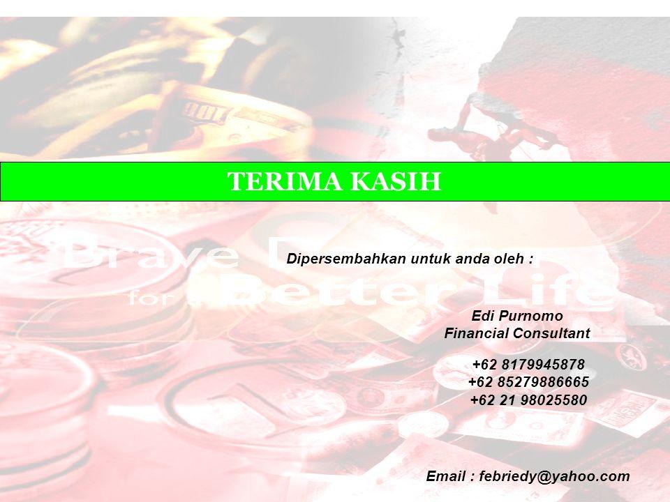 TERIMA KASIH Dipersembahkan untuk anda oleh : Edi Purnomo Financial Consultant Email : febriedy@yahoo.com +62 8179945878 +62 85279886665 +62 21 980255