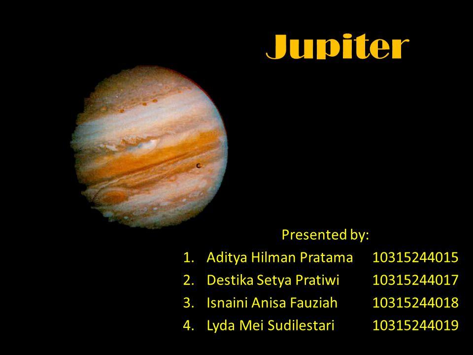 Jupiter Presented by: 1.Aditya Hilman Pratama10315244015 2.Destika Setya Pratiwi10315244017 3.Isnaini Anisa Fauziah10315244018 4.Lyda Mei Sudilestari10315244019
