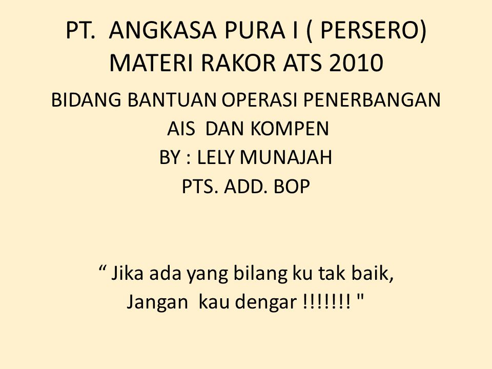 """PT. ANGKASA PURA I ( PERSERO) MATERI RAKOR ATS 2010 BIDANG BANTUAN OPERASI PENERBANGAN AIS DAN KOMPEN BY : LELY MUNAJAH PTS. ADD. BOP """" Jika ada yang"""
