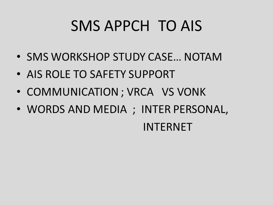 SMS APPCH TO AIS SMS WORKSHOP STUDY CASE… NOTAM AIS ROLE TO SAFETY SUPPORT COMMUNICATION ; VRCA VS VONK WORDS AND MEDIA ; INTER PERSONAL, INTERNET