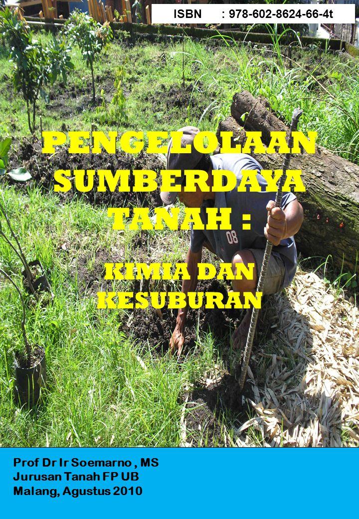 Prof Dr Ir Soemarno, MS Jurusan Tanah FP UB Malang, Agustus 2010 PENGELOLAAN SUMBERDAYA TANAH : KIMIA DAN KESUBURAN ISBN: 978-602-8624-66-4t