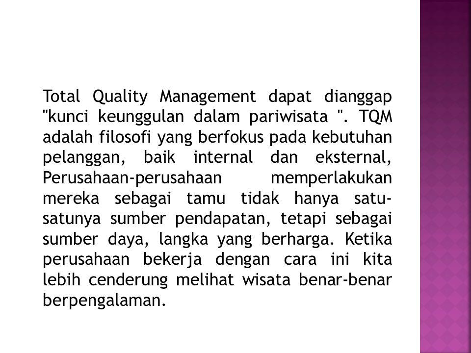 Total Quality Management dapat dianggap kunci keunggulan dalam pariwisata .