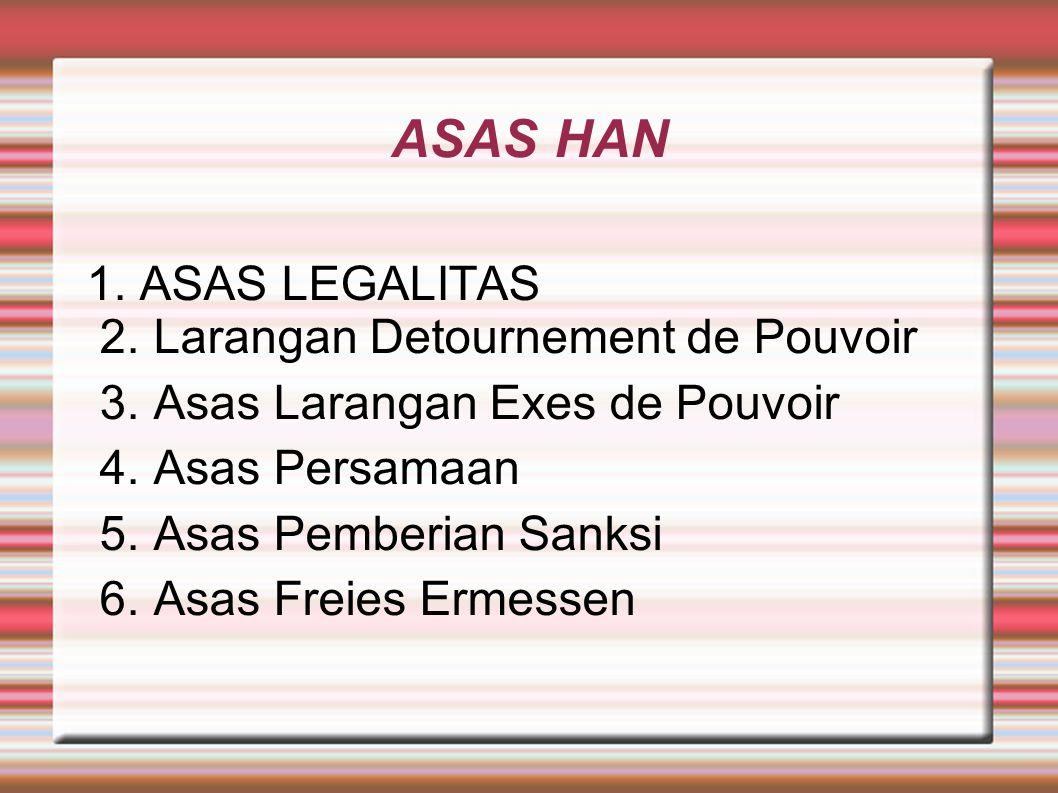 ASAS LEGALITAS Asas legalitas = setiap tindakan pemerintah harus berdasarkan peraturan perundang- undangan atau berdasarkan kewenangan yang dimiliki.