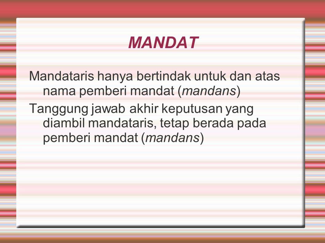 MANDAT Mandataris hanya bertindak untuk dan atas nama pemberi mandat (mandans) Tanggung jawab akhir keputusan yang diambil mandataris, tetap berada pada pemberi mandat (mandans)