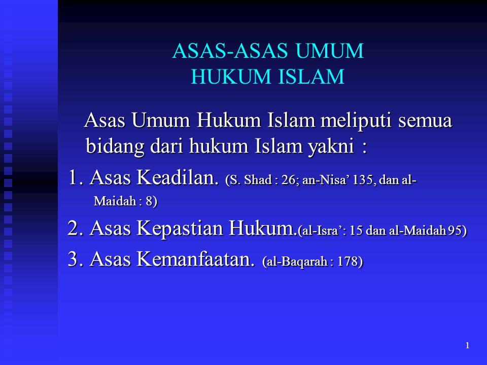 1 ASAS-ASAS UMUM HUKUM ISLAM Asas Umum Hukum Islam meliputi semua bidang dari hukum Islam yakni : Asas Umum Hukum Islam meliputi semua bidang dari huk