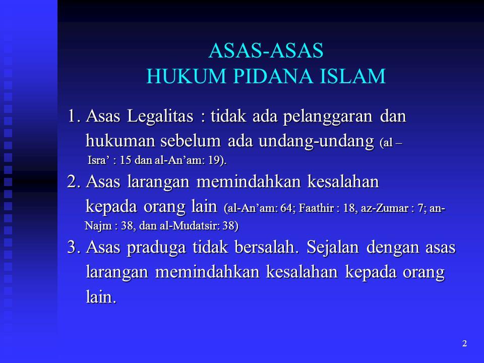 2 ASAS-ASAS HUKUM PIDANA ISLAM 1. Asas Legalitas : tidak ada pelanggaran dan hukuman sebelum ada undang-undang (al – hukuman sebelum ada undang-undang