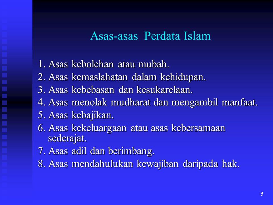 5 Asas-asas Perdata Islam 1. Asas kebolehan atau mubah. 2. Asas kemaslahatan dalam kehidupan. 3. Asas kebebasan dan kesukarelaan. 4. Asas menolak mudh