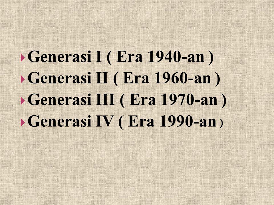  Generasi I ( Era 1940-an )  Generasi II ( Era 1960-an )  Generasi III ( Era 1970-an )  Generasi IV ( Era 1990-an )