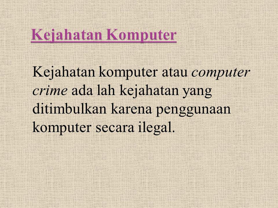 Kejahatan komputer atau computer crime ada lah kejahatan yang ditimbulkan karena penggunaan komputer secara ilegal.