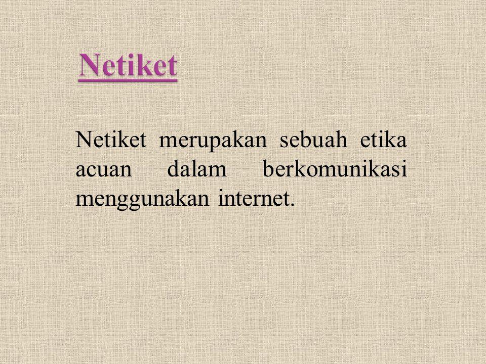 Netiket merupakan sebuah etika acuan dalam berkomunikasi menggunakan internet.