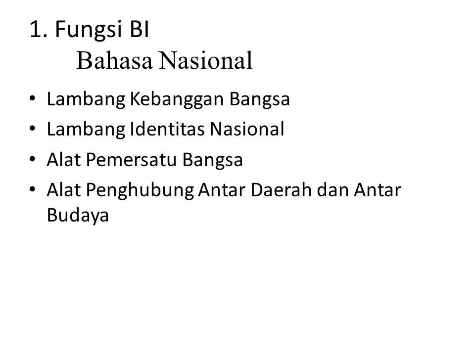 1. Fungsi BI Bahasa Nasional Lambang Kebanggan Bangsa Lambang Identitas Nasional Alat Pemersatu Bangsa Alat Penghubung Antar Daerah dan Antar Budaya