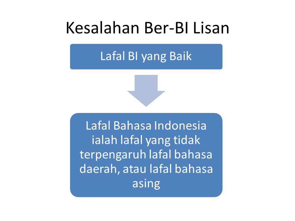 Kesalahan Ber-BI Lisan Lafal BI yang Baik Lafal Bahasa Indonesia ialah lafal yang tidak terpengaruh lafal bahasa daerah, atau lafal bahasa asing