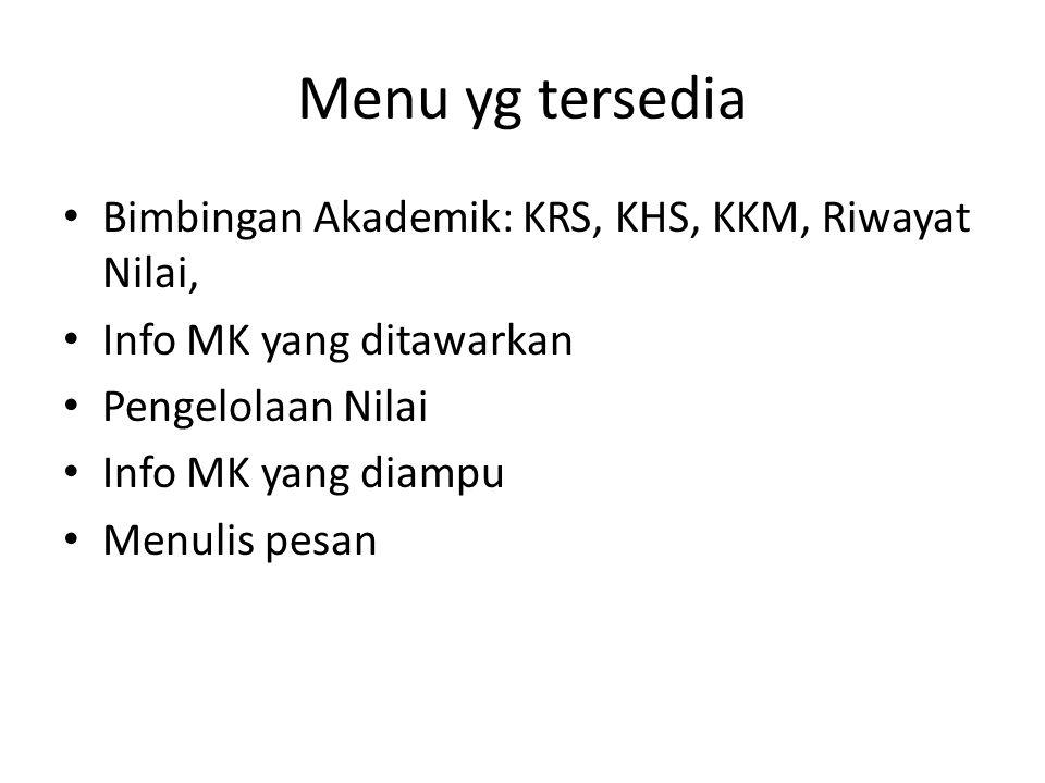 Menu yg tersedia Bimbingan Akademik: KRS, KHS, KKM, Riwayat Nilai, Info MK yang ditawarkan Pengelolaan Nilai Info MK yang diampu Menulis pesan