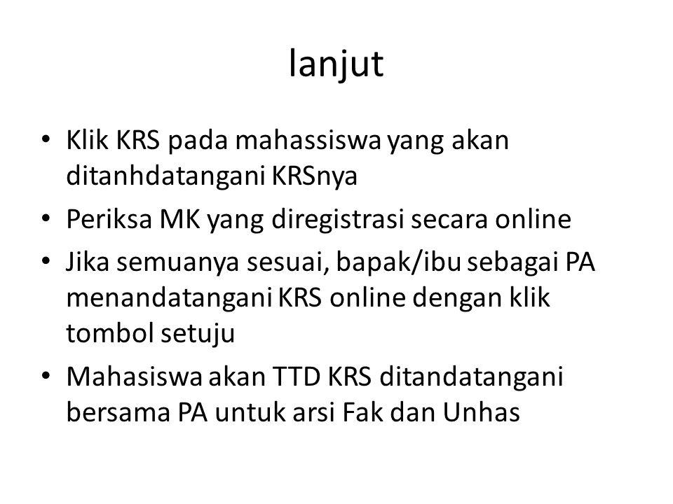 lanjut Klik KRS pada mahassiswa yang akan ditanhdatangani KRSnya Periksa MK yang diregistrasi secara online Jika semuanya sesuai, bapak/ibu sebagai PA