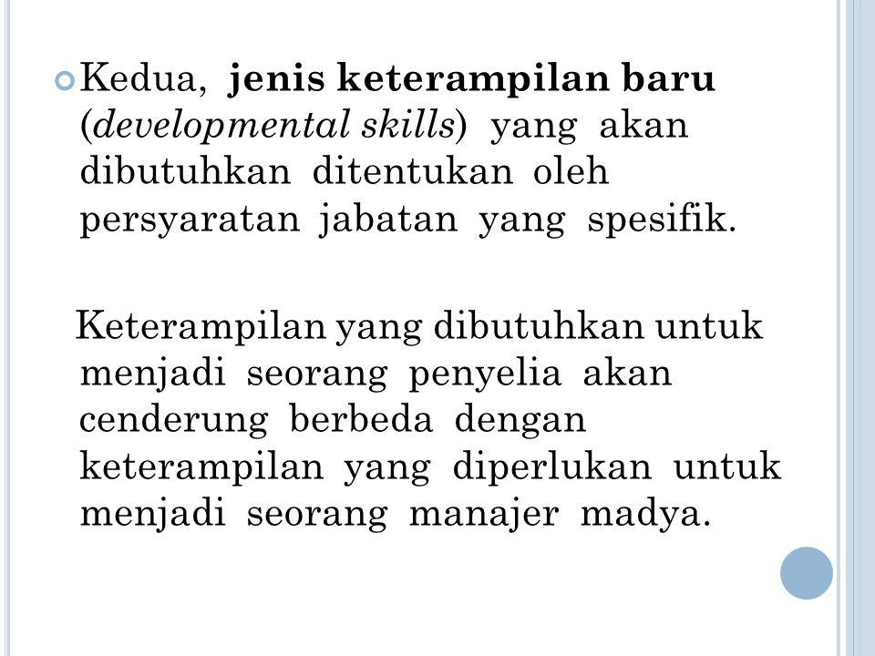 Kedua, jenis keterampilan baru ( developmental skills ) yang akan dibutuhkan ditentukan oleh persyaratan jabatan yang spesifik. Keterampilan yang dibu