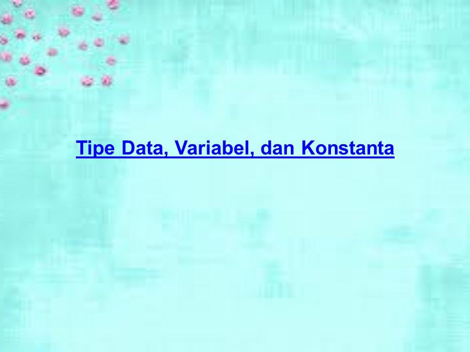 Tipe Data, Variabel, dan Konstanta