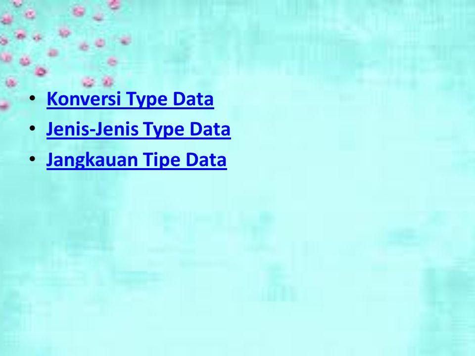 Konversi Type Data Jenis-Jenis Type Data Jangkauan Tipe Data