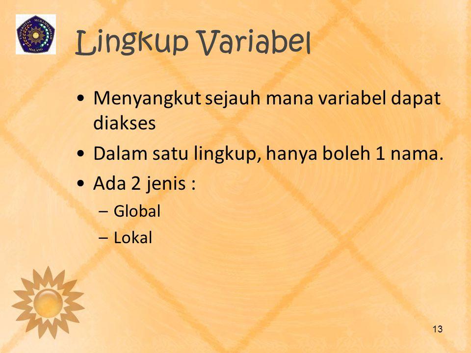 Lingkup Variabel Menyangkut sejauh mana variabel dapat diakses Dalam satu lingkup, hanya boleh 1 nama. Ada 2 jenis : –Global –Lokal 13
