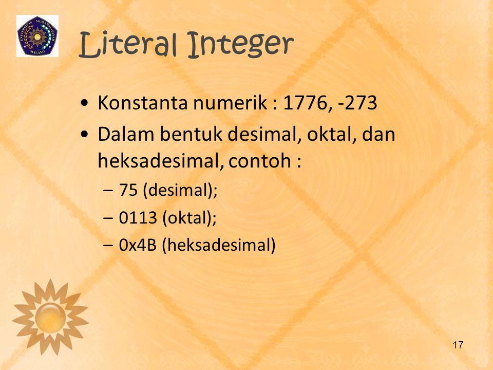 Literal Integer Konstanta numerik : 1776, -273 Dalam bentuk desimal, oktal, dan heksadesimal, contoh : –75 (desimal); –0113 (oktal); –0x4B (heksadesim