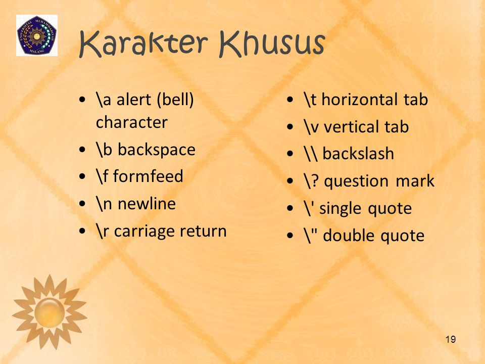 Karakter Khusus \a alert (bell) character \b backspace \f formfeed \n newline \r carriage return \t horizontal tab \v vertical tab \\ backslash \? que