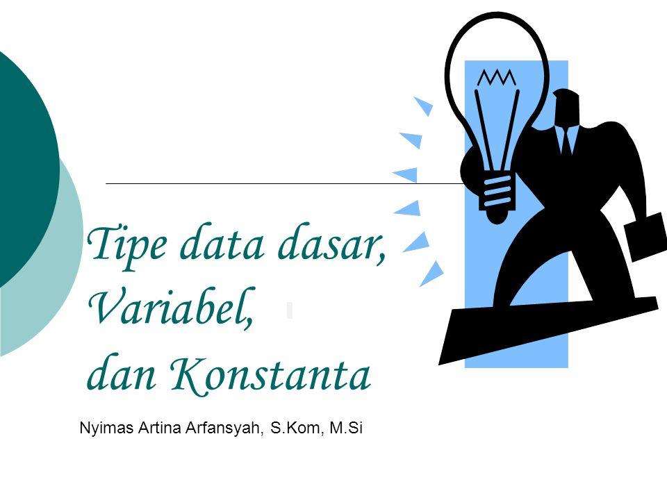Tipe Data C ++ 1.Tipe Data Dasar 2.Tipe Terstruktur misal : Array (larik), Record, Set (himpunan) dan File (Arsip) 3.Tipe Bentukan misal : tipe data non standar (Subrange, terilang/Enumerasi) dan tipe data abstrak (Link list, Stack, Queue dan Tree)