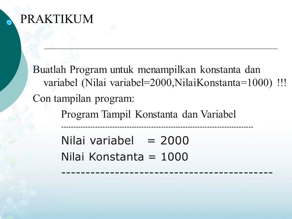 PRAKTIKUM Buatlah Program untuk menampilkan konstanta dan variabel (Nilai variabel=2000,NilaiKonstanta=1000) !!! Con tampilan program: Program Tampil