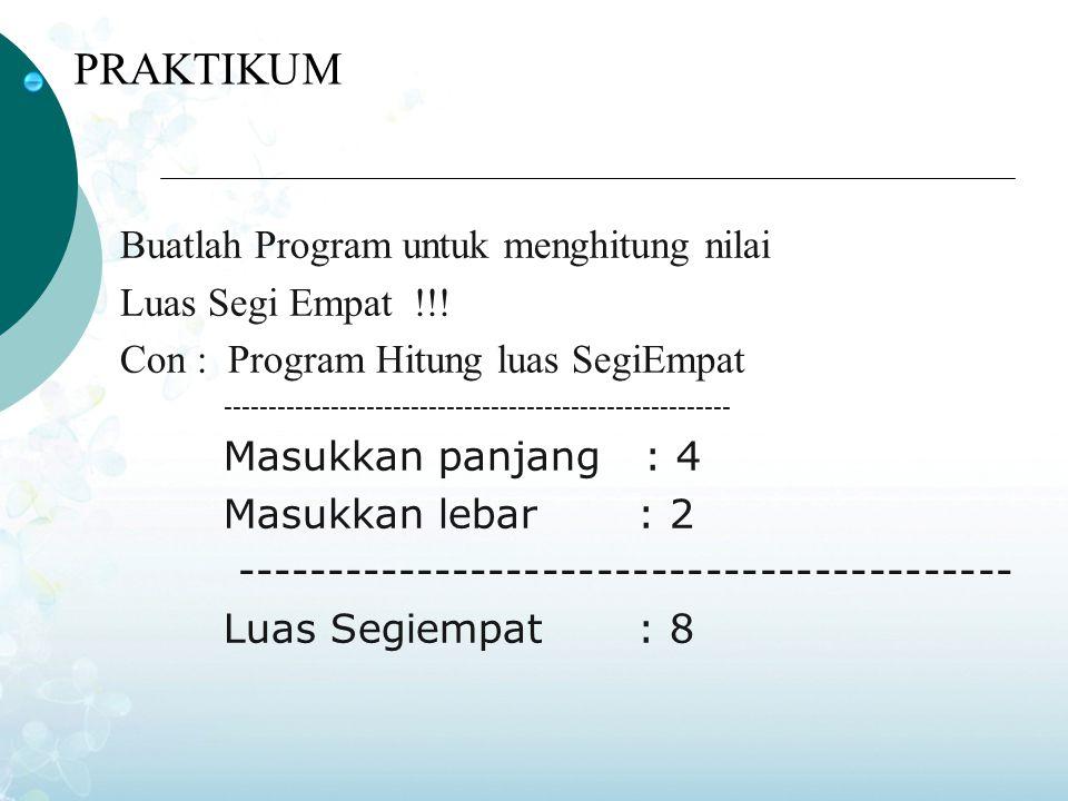 PRAKTIKUM Buatlah Program untuk menghitung nilai Luas Segi Empat !!.