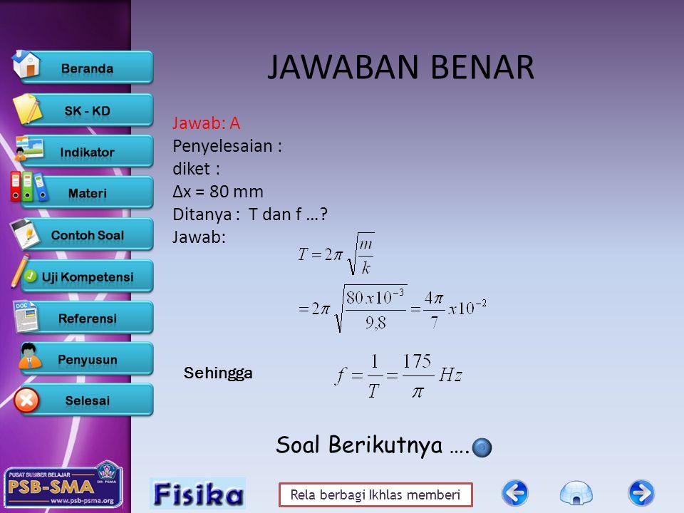 Rela berbagi Ikhlas memberi JAWABAN BENAR Jawab: A Penyelesaian : diket : ∆x = 80 mm Ditanya : T dan f …? Jawab: Sehingga Soal Berikutnya ….