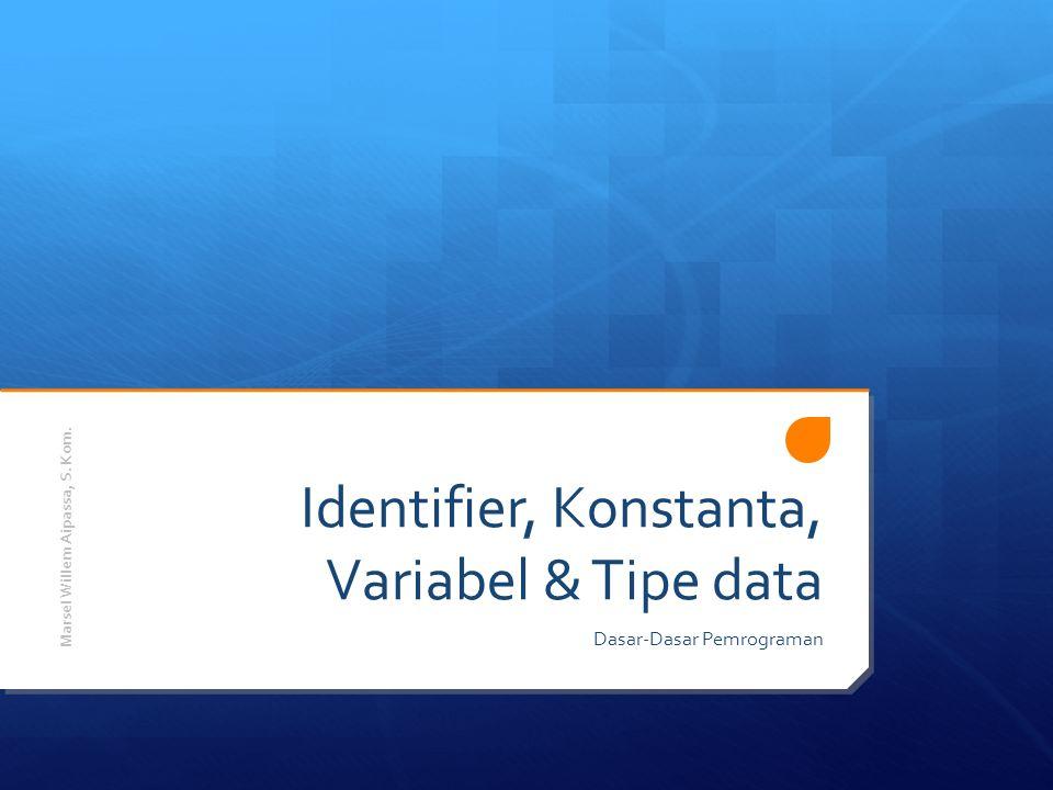 Identifier  Identifier merupakan nama yang digunakan untuk keperluan menyimpan suatu nilai, pendeklarasian variabel, konstanta, tipe dan nama program atau sub program.