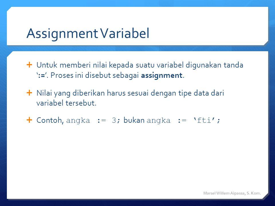 Assignment Variabel  Untuk memberi nilai kepada suatu variabel digunakan tanda ':='.