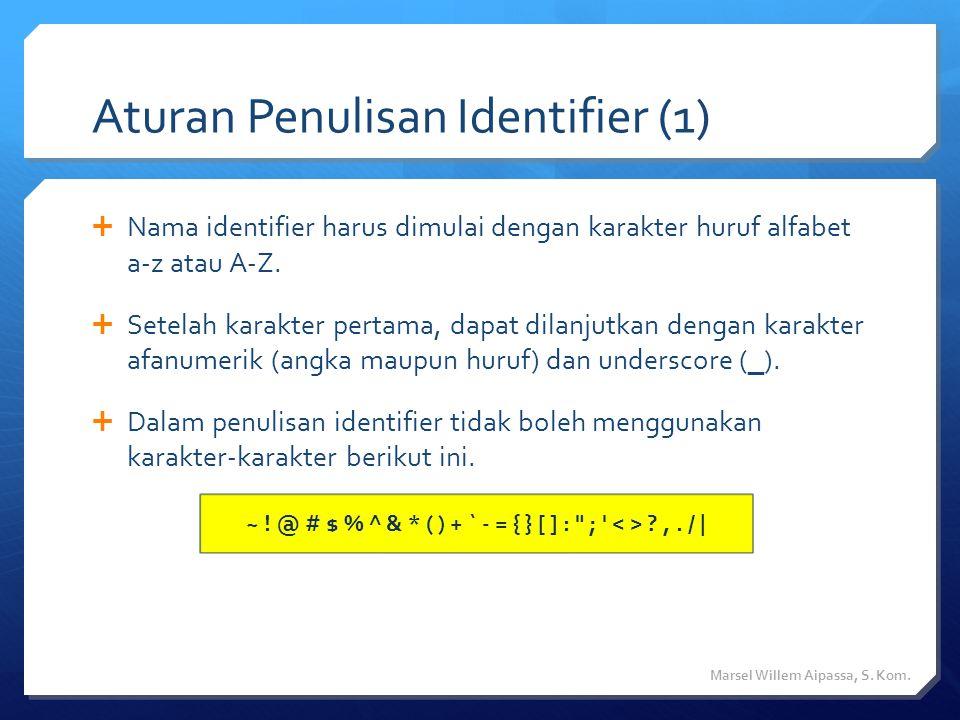 Aturan Penulisan Identifier (2)  Tidak boleh menuliskan identifier dengan nama yang sama pada kata kunci dari Pascal, seperti and, array, begin, case, const, div, do, downto, else, end, file, for, forward, function, goto, if, in, label, mod, nil, not, of, or, packed, procedure, program, record, repeat, set, then, to, type, until, var, while, with  Jika ingin tetap digunakan, maka kata tersebut harus dirangkai dengan kata/karakter yang lain.