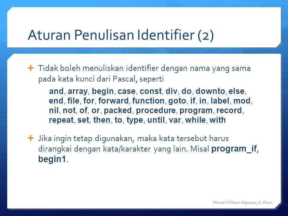 Konstanta  Suatu konstanta direferensikan lewat identifier dan dapat diberikan nilai tertentu.