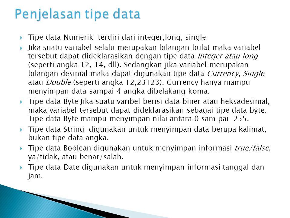  Tipe data Numerik terdiri dari integer,long, single  Jika suatu variabel selalu merupakan bilangan bulat maka variabel tersebut dapat dideklarasika