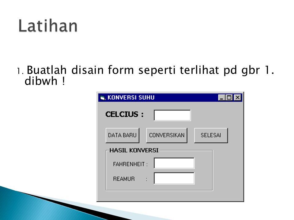 1. Buatlah disain form seperti terlihat pd gbr 1. dibwh !