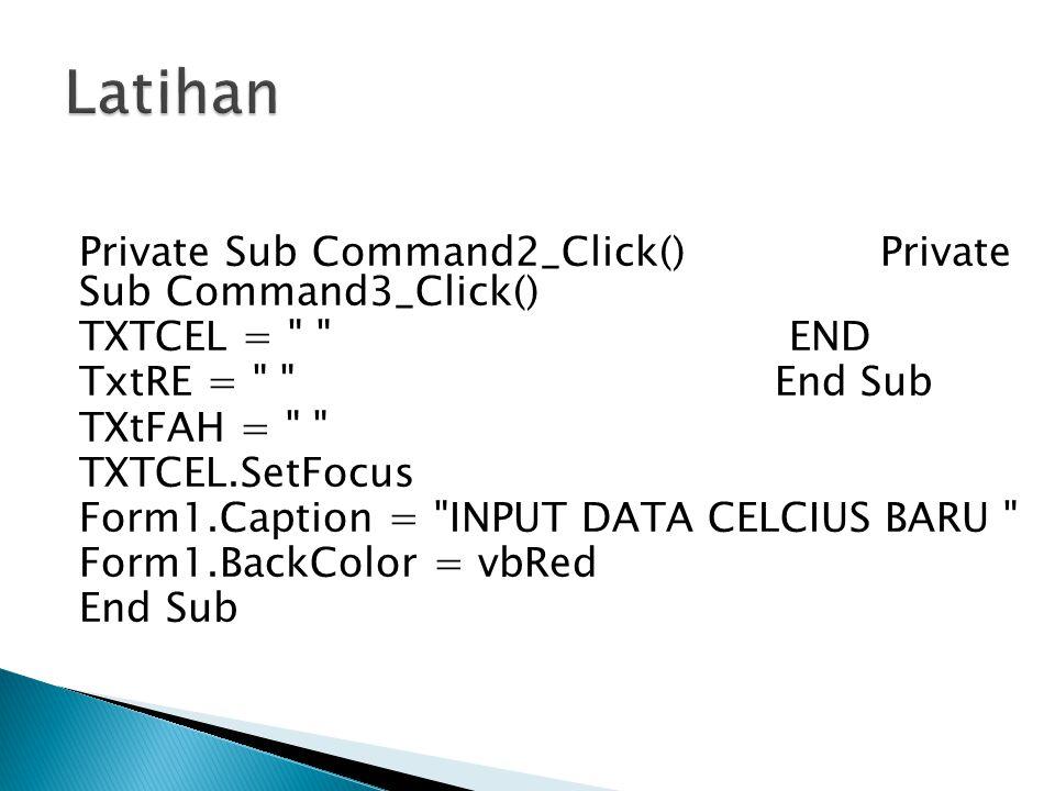 Private Sub Command2_Click() Private Sub Command3_Click() TXTCEL =