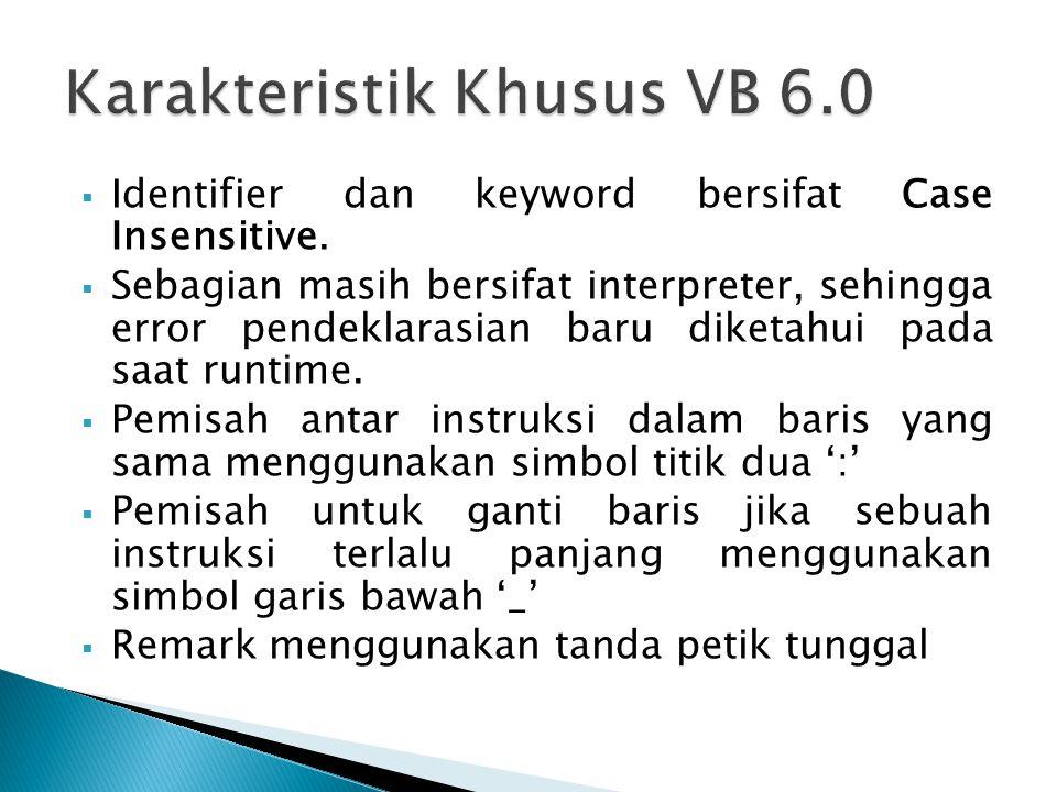  Identifier dan keyword bersifat Case Insensitive.  Sebagian masih bersifat interpreter, sehingga error pendeklarasian baru diketahui pada saat runt