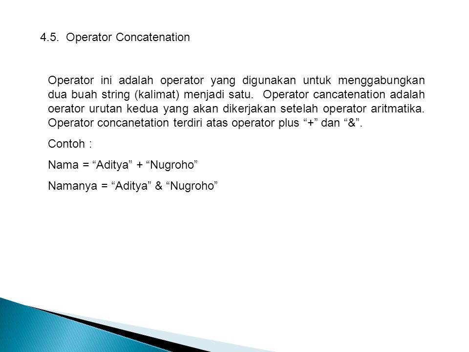4.5. Operator Concatenation Operator ini adalah operator yang digunakan untuk menggabungkan dua buah string (kalimat) menjadi satu. Operator cancatena
