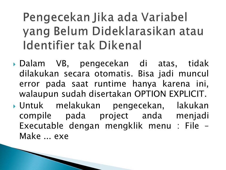  Dalam VB, pengecekan di atas, tidak dilakukan secara otomatis. Bisa jadi muncul error pada saat runtime hanya karena ini, walaupun sudah disertakan