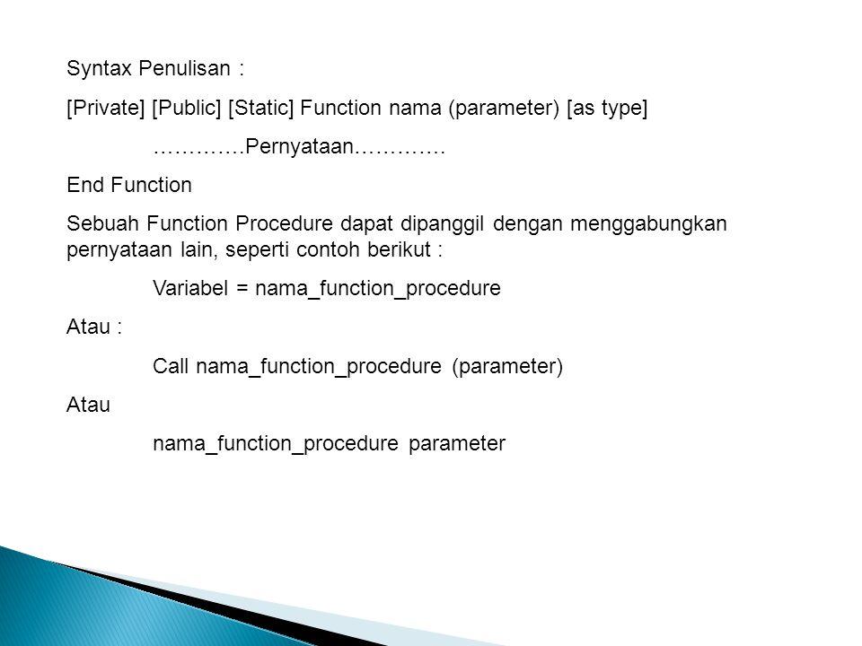 Syntax Penulisan : [Private] [Public] [Static] Function nama (parameter) [as type] ………….Pernyataan…………. End Function Sebuah Function Procedure dapat d