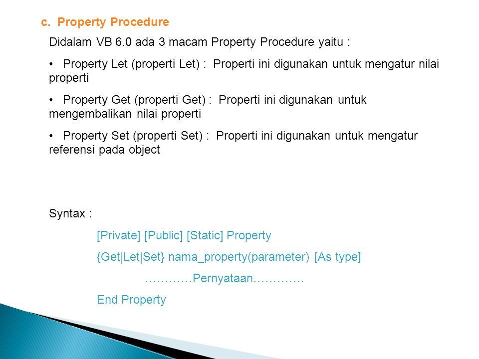c. Property Procedure Didalam VB 6.0 ada 3 macam Property Procedure yaitu : Property Let (properti Let) : Properti ini digunakan untuk mengatur nilai