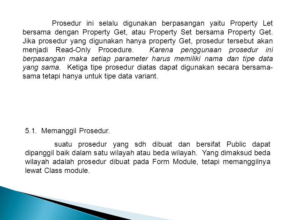 Prosedur ini selalu digunakan berpasangan yaitu Property Let bersama dengan Property Get, atau Property Set bersama Property Get. Jika prosedur yang d