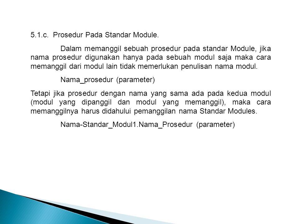 5.1.c. Prosedur Pada Standar Module. Dalam memanggil sebuah prosedur pada standar Module, jika nama prosedur digunakan hanya pada sebuah modul saja ma
