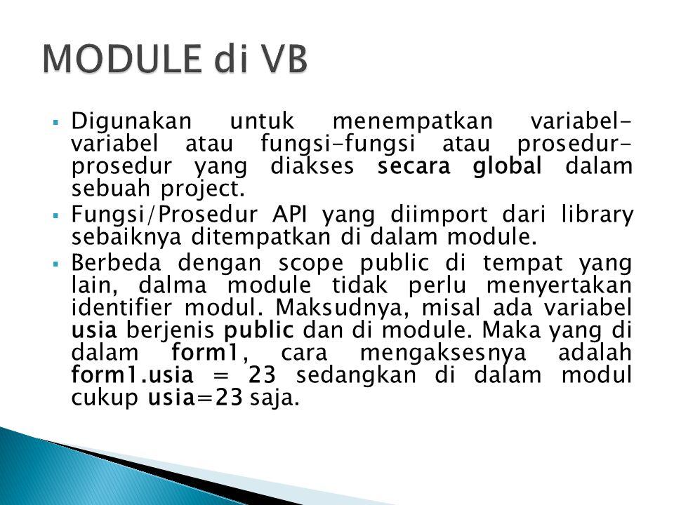  Digunakan untuk menempatkan variabel- variabel atau fungsi-fungsi atau prosedur- prosedur yang diakses secara global dalam sebuah project.  Fungsi/