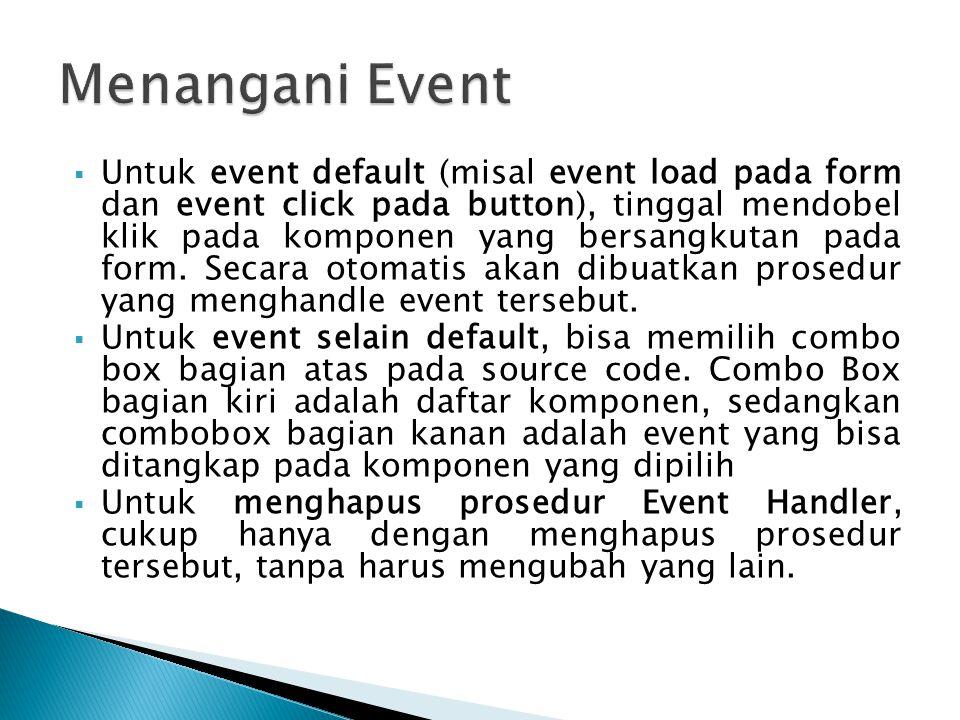  Untuk event default (misal event load pada form dan event click pada button), tinggal mendobel klik pada komponen yang bersangkutan pada form. Secar