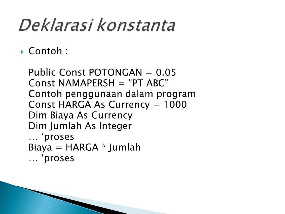 """ Contoh : Public Const POTONGAN = 0.05 Const NAMAPERSH = """"PT ABC"""" Contoh penggunaan dalam program Const HARGA As Currency = 1000 Dim Biaya As Currenc"""