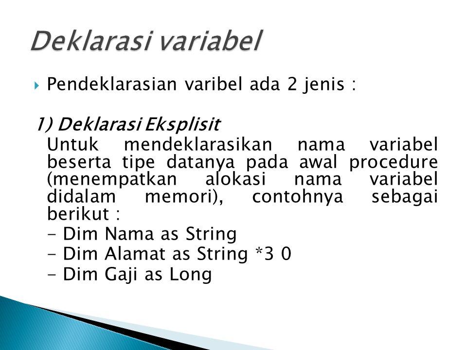  Pendeklarasian varibel ada 2 jenis : 1) Deklarasi Eksplisit Untuk mendeklarasikan nama variabel beserta tipe datanya pada awal procedure (menempatka