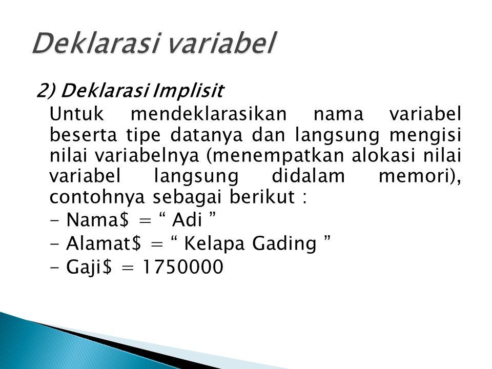 2) Deklarasi Implisit Untuk mendeklarasikan nama variabel beserta tipe datanya dan langsung mengisi nilai variabelnya (menempatkan alokasi nilai varia