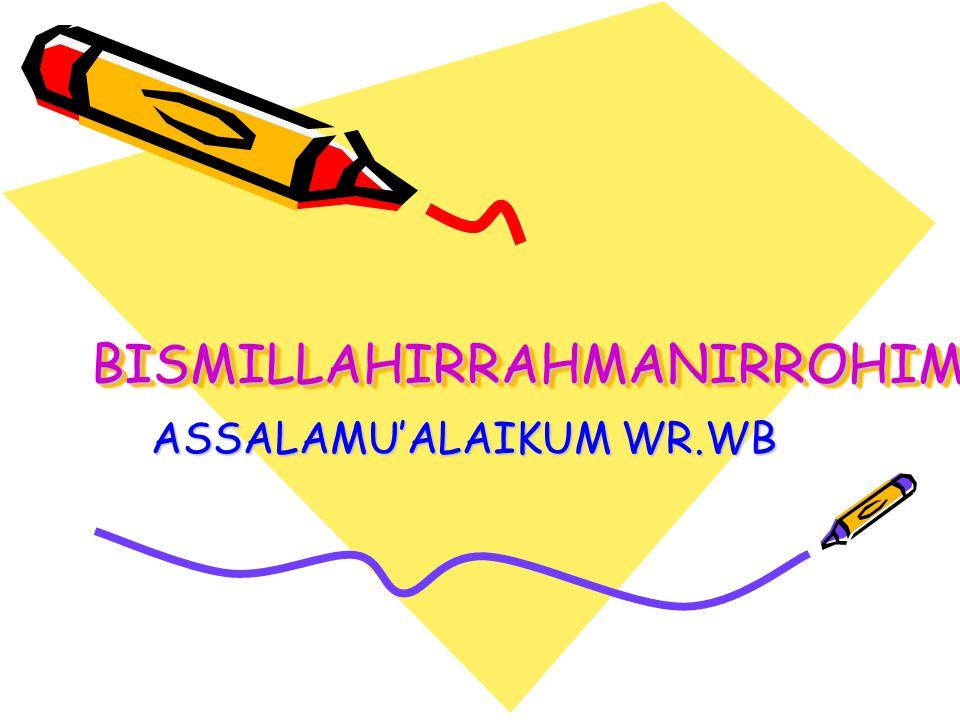 BISMILLAHIRRAHMANIRROHIMBISMILLAHIRRAHMANIRROHIM ASSALAMU'ALAIKUM WR.WB