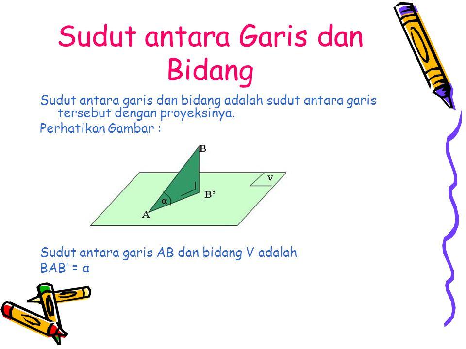 Sudut antara Bidang dengan Bidang Untuk menentukan suduan antara dua bidang dapat memakai sudut tumpuan dengan langkah-langkah sebagai berikut : 1.