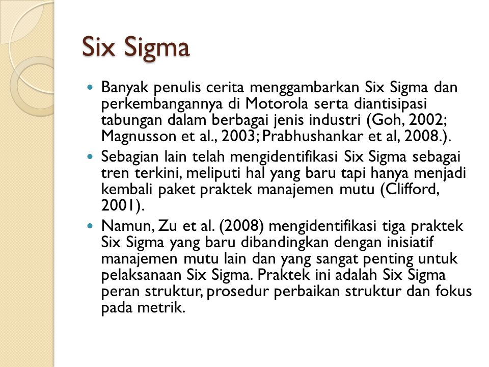 Six Sigma Banyak penulis cerita menggambarkan Six Sigma dan perkembangannya di Motorola serta diantisipasi tabungan dalam berbagai jenis industri (Goh